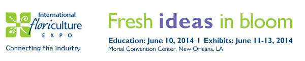 International Floriculture Expo | New Orleans, June 10-13, 2014  Morial Convention Center, New Orleans, LA